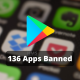 136 Apps banned by google
